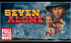 SEVEN ALONE - FULL WESTERN MOVIE -  1974 - STARRING DEWEY MARTIN & ALDO RAY