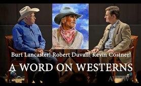 Burt Lancaster! Robert Duvall! Kevin Costner! A WORD ON WESTERNS