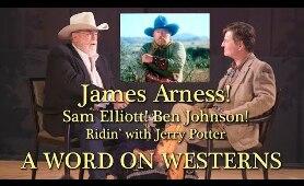 James Arness! Sam Elliott! Ben Johnson! Ridin' with Jerry Potter A WORD ON WESTERNS