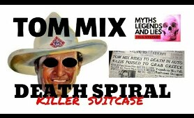 TRUE MYSTERY COWBOY TOM MIX DEATH SPIRAL KILLED BY MONEY  MYTHS LEGENDS AND LIES J.SCHRECK