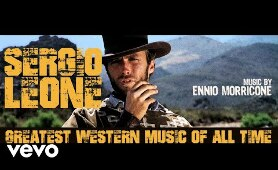 Sergio Leone Greatest Western Music of All Time (2018 Remastered