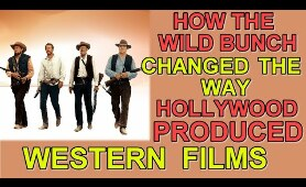 How the film THE WILD BUNCH changed the way HOLLYWOOD produced WESTERN FILMS and SHOCKED audiences!